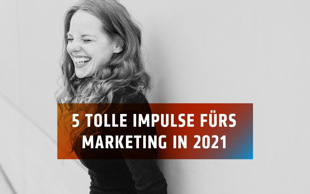 Direkt nutzbare Marketingimpulse für 2021
