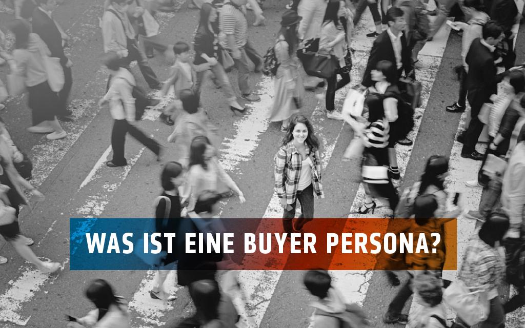 Was ist eine Buyer Persona, und wofür ist sie gut?